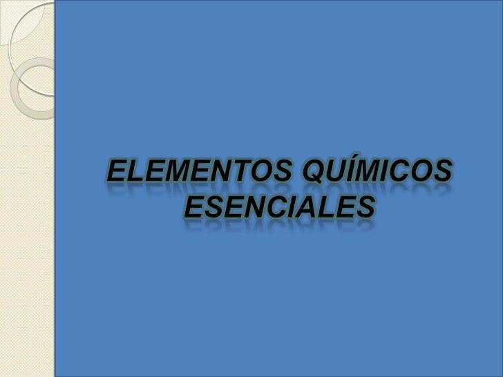 Elementos Químicos Esenciales<br />