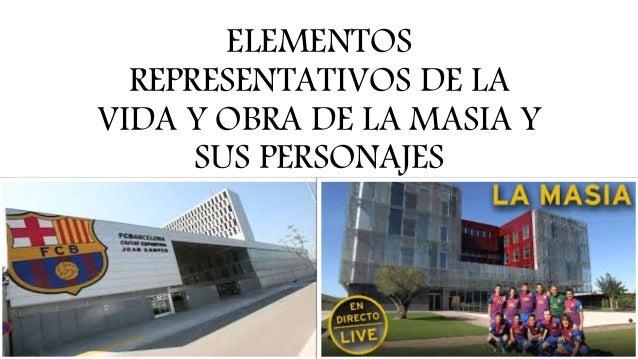 ELEMENTOS REPRESENTATIVOS DE LA VIDA Y OBRA DE LA MASIA Y SUS PERSONAJES