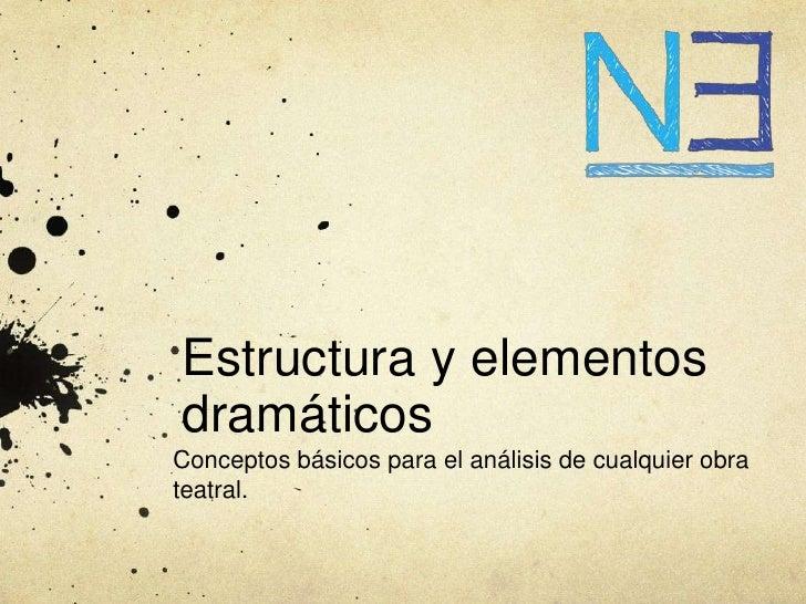 Estructura y elementosdramáticosConceptos básicos para el análisis de cualquier obrateatral.