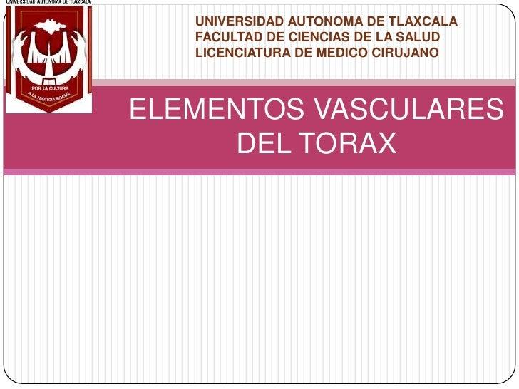 UNIVERSIDAD AUTONOMA DE TLAXCALA FACULTAD DE CIENCIAS DE LA SALUD LICENCIATURA DE MEDICO CIRUJANO<br />ELEMENTOS VASCULARE...