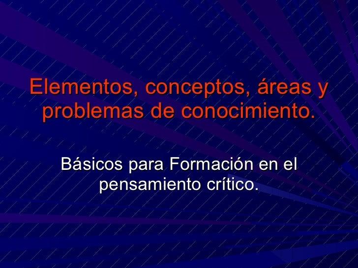 Elementos y conceptos, áreas y problemas de conocimiento