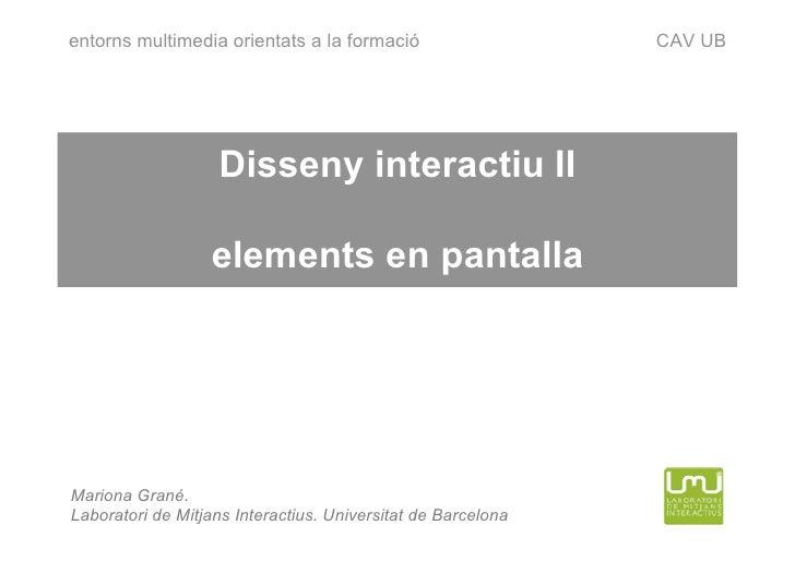 entorns multimedia orientats a la formació                    CAV UB                        Disseny interactiu II         ...