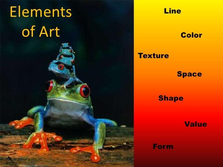 Elements of Art<br />Line<br />Color<br />Texture<br />Space<br />Shape<br />Value<br />Form<br />