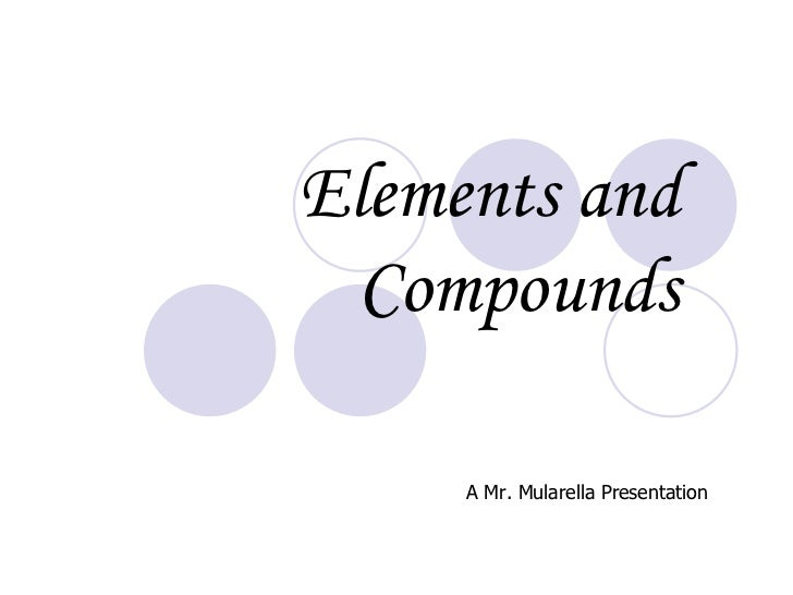 Elements and Compounds A Mr. Mularella Presentation