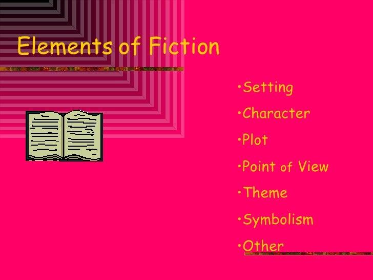Elements of Fiction <ul><li>Setting </li></ul><ul><li>Character </li></ul><ul><li>Plot </li></ul><ul><li>Point  of  View <...