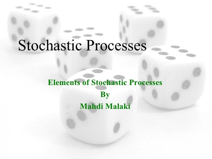 Stochastic Processes Elements of Stochastic Processes By Mahdi Malaki