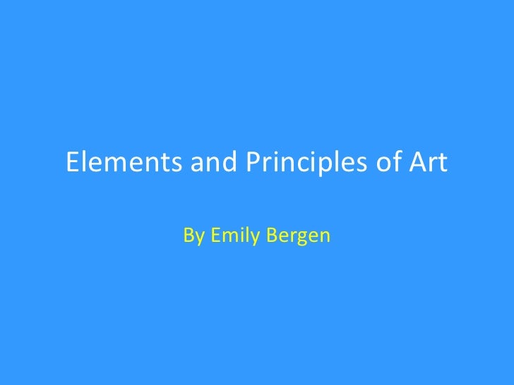 Elements and Principles of Art<br />By Emily Bergen<br />