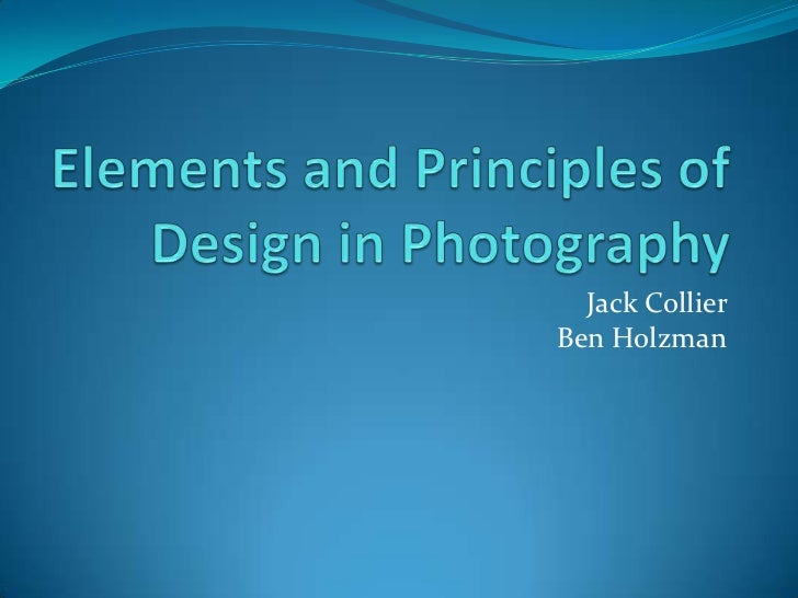 Elements and Principles of design in photography Ben Holzman
