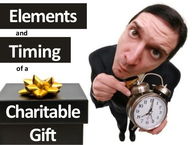 Timing and Elements of a Charitable Gift