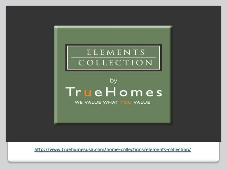 http://www.truehomesusa.com/home-collections/elements-collection/