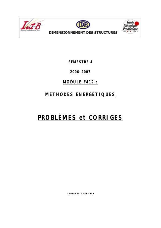 SEMESTRE 4 2006-2007 MODULE F412 : MÉTHODES ÉNERGÉTIQUES PROBLÈMES et CORRIGES G.LHERMET-G.VESSIERE