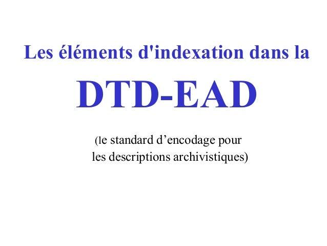 Les éléments d'indexation dans la DTD-EAD (le standard d'encodage pour les descriptions archivistiques)