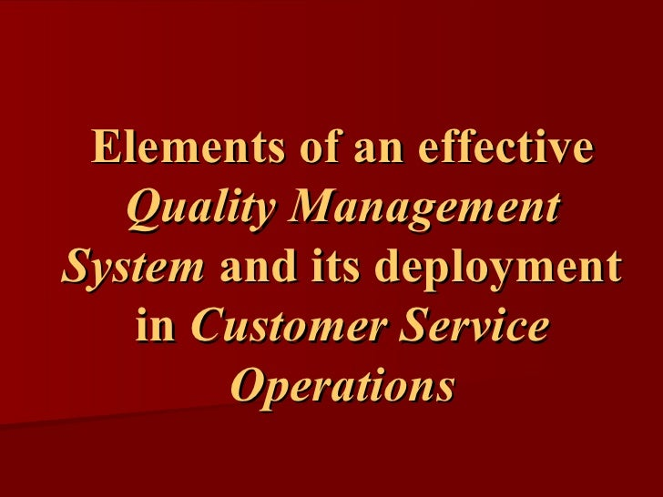 Elements of an effective  Quality Management System  and its deployment in  Customer Service Operations