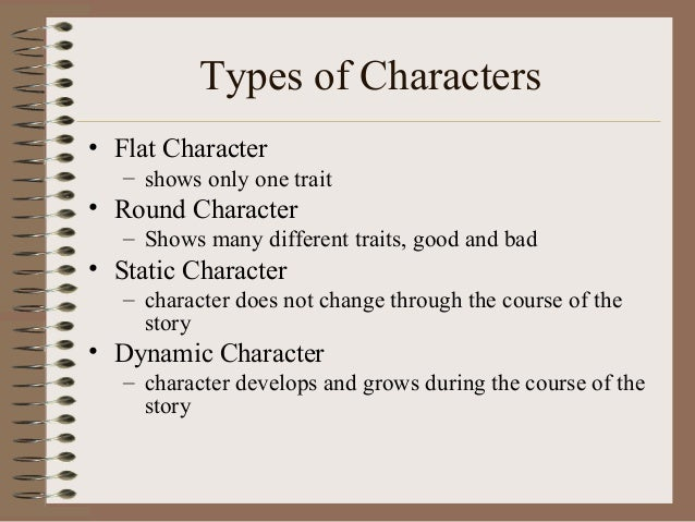 round characters and flat characters in a story essay Flat vs round characters a flat character is a character who does not undergo change or growth in the story also referred to as two-dimensional characters or .
