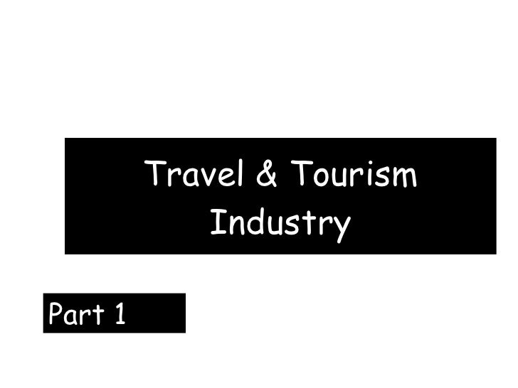 Travel & Tourism Industry Part 1