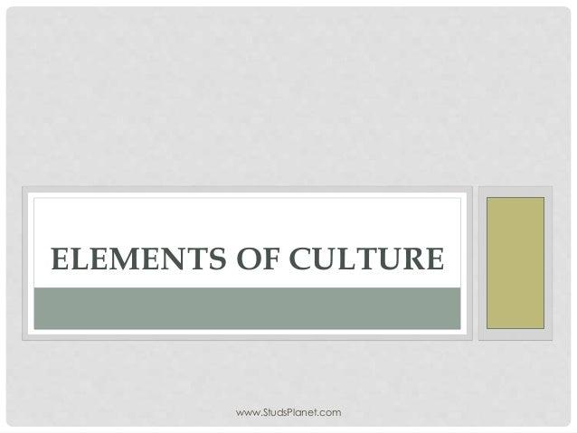 www.StudsPlanet.com ELEMENTS OF CULTURE
