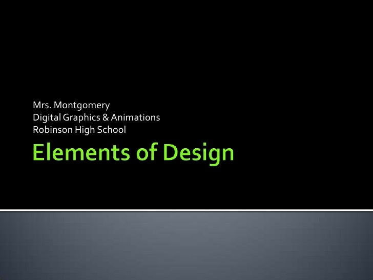 Elements of Design<br />Mrs. Montgomery<br />Digital Graphics & Animations<br />Robinson High School<br />