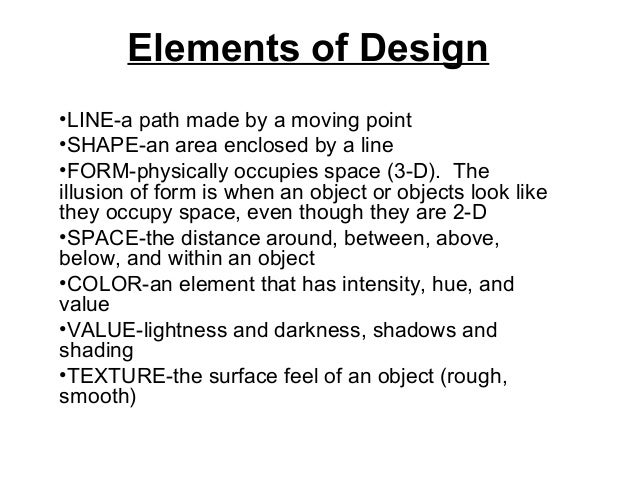 Elements of Design •LINE-a path made by a moving point •SHAPE-an area enclosed by a line •FORM-physically occupies space (...