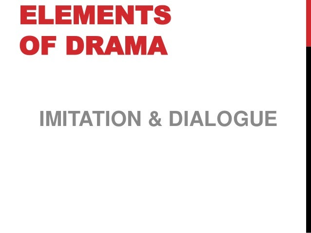 Elements of drama: imitation & dialogue