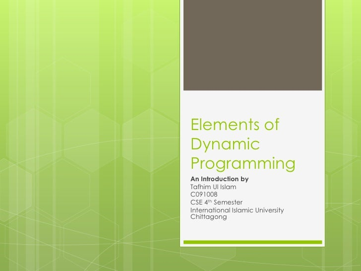 Elements of Dynamic Programming<br />An Introduction by<br />TafhimUl Islam<br />C091008<br />CSE 4th Semester<br />Intern...