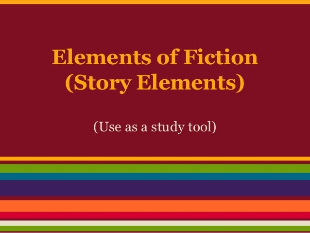 Elements of Fiction (Story Elements) (Use as a study tool)