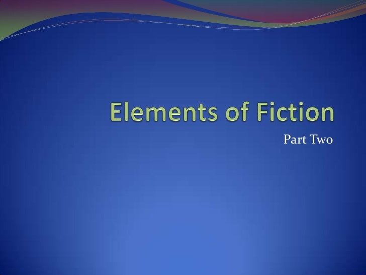 Elements of Fiction<br />Part Two<br />