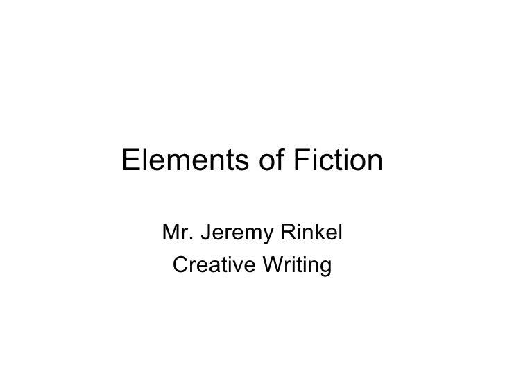 Elements of Fiction Mr. Jeremy Rinkel Creative Writing
