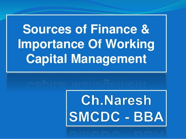 sources of finance and working capital management finance essay 2 short term sources of working capital finance  deposits, bills discounting,  short-term loans, inter-corporate loans, and commercial paper.