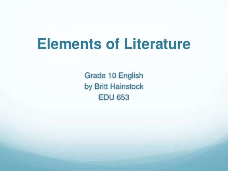 Elements of Literature<br />Grade 10 English<br />by Britt Hainstock<br />EDU 653<br />