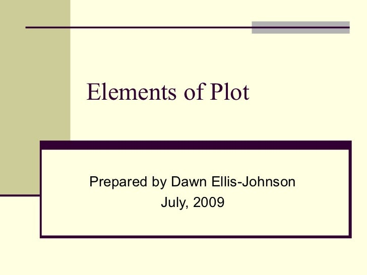 Elements of PlotPrepared by Dawn Ellis-Johnson          July, 2009
