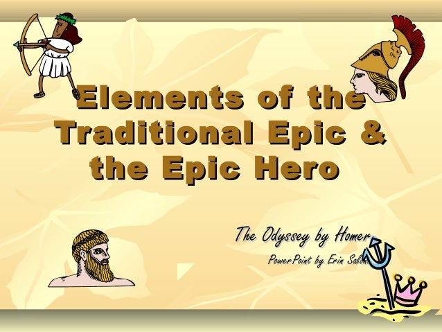 Elements of theElements of the Traditional Epic &Traditional Epic & the Epic Herothe Epic Hero The Odyssey by HomerThe Ody...