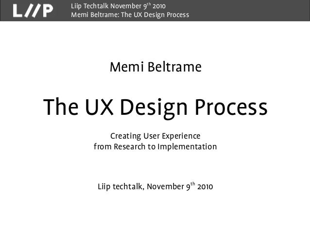 Liip Techtalk November 9th 2010 Memi Beltrame: The UX Design Process Memi Beltrame The UX Design Process Creating User Exp...