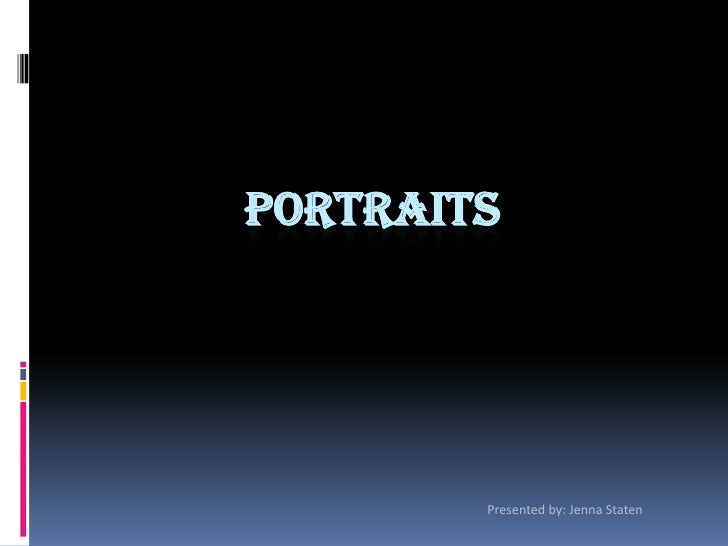 Portraits<br />Presented by: Jenna Staten<br />