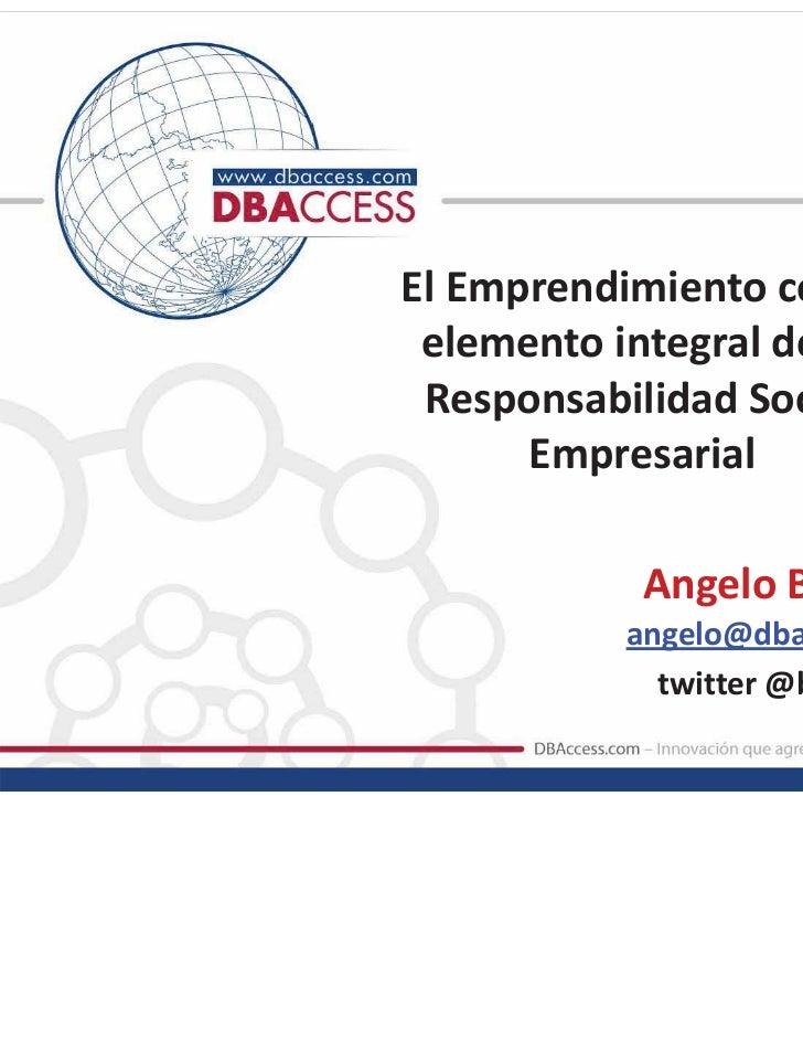 El Emprendimiento como elemento integral de la Responsabilidad Social      Empresarial            Angelo Burgazzi         ...