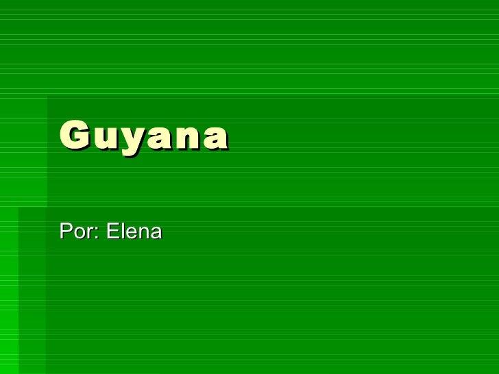 Guyana Por: Elena