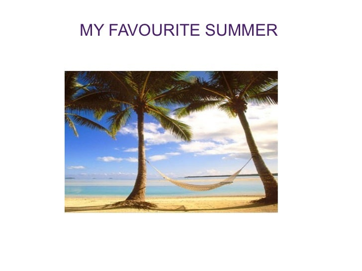 MY FAVOURITE SUMMER