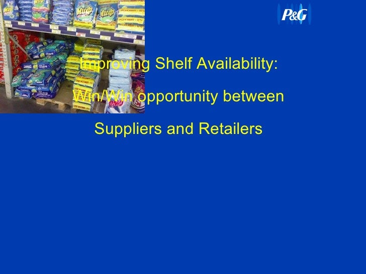 Improving Shelf Availability: Win/Win opportunity between Suppliers and Retailers