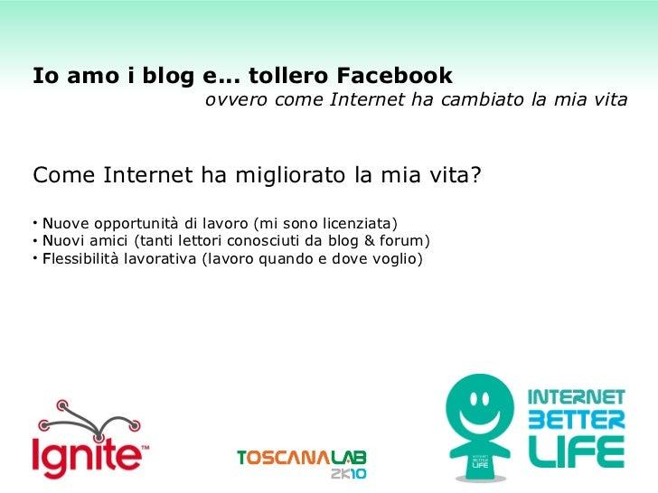 <ul><li>Come Internet ha migliorato la mia vita? </li></ul><ul><li>Nuove opportunità di lavoro (mi sono licenziata)  </li...