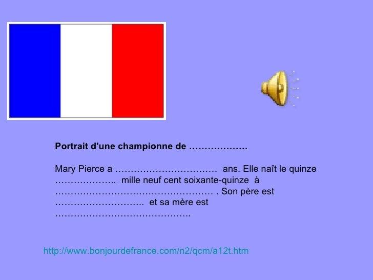 Portrait d'une championne de ………………. Mary Pierce a ……………………………  ans. Elle naît le quinze ………………..  mille neuf cent soixant...