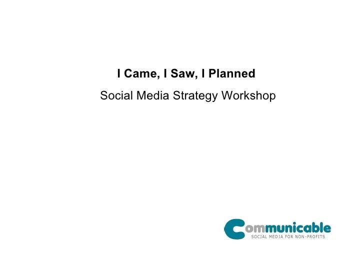 I Came, I Saw, I Planned   Social Media Strategy Workshop