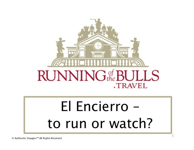 El Encierro – to run or watch?1© Authentic Voyages™ All Rights Reserved