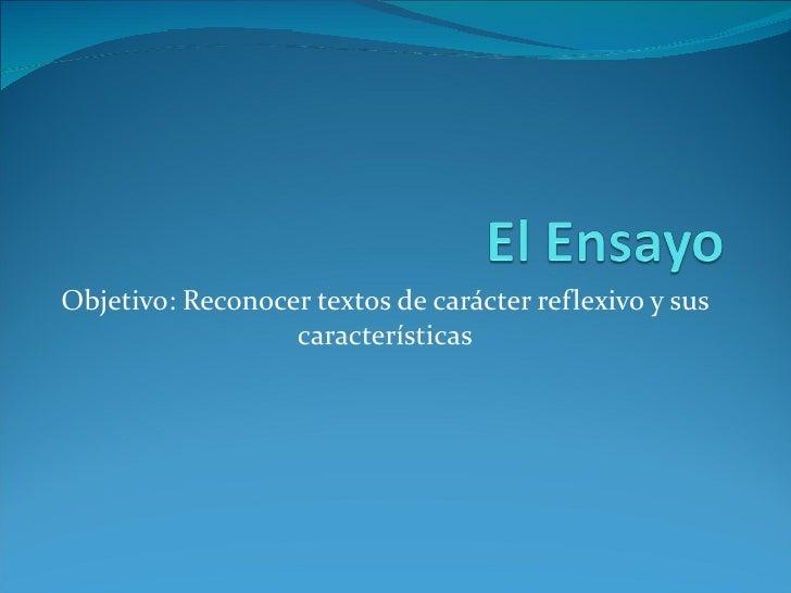 Objetivo: Reconocer textos de carácter reflexivo y sus características