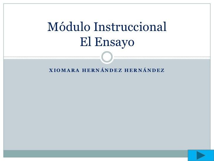 Módulo Instruccional    El EnsayoXIOMARA HERNÁNDEZ HERNÁNDEZ