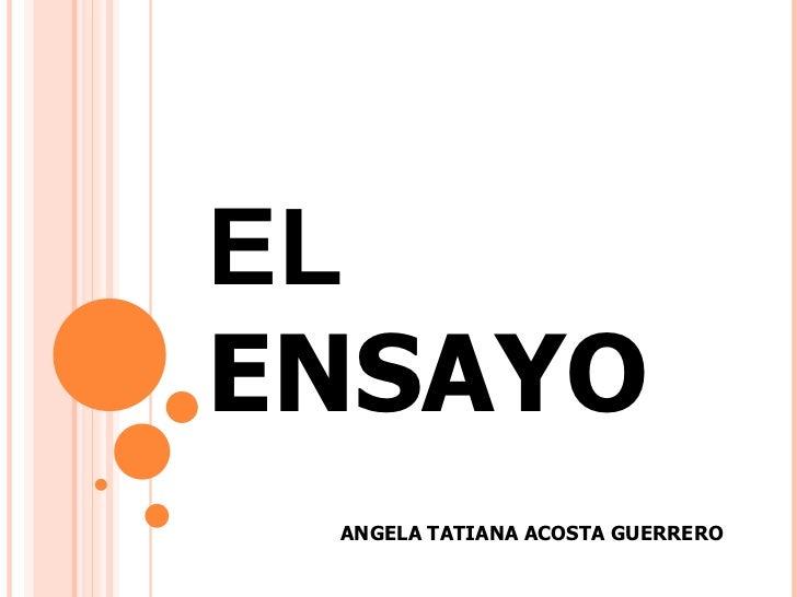 EL  ENSAYO   ANGELA TATIANA ACOSTA GUERRERO