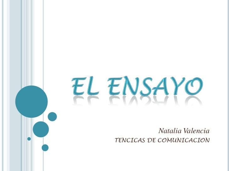 Natalia Valencia<br />TENCICAS DE COMUNICACION<br />EL ENSAYO<br />