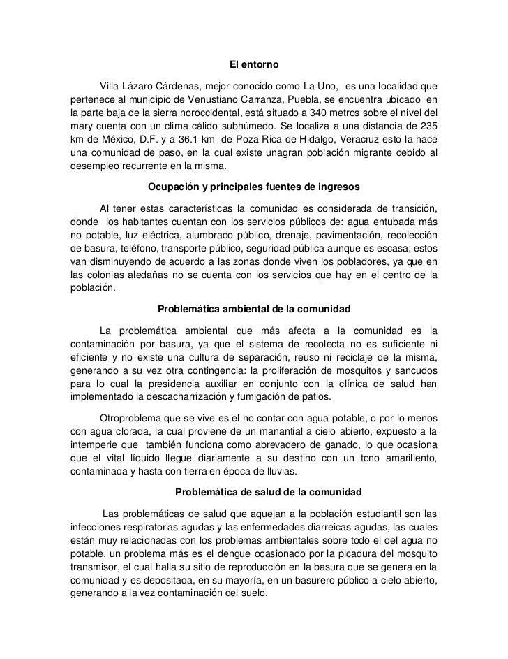 El entorno       Villa Lázaro Cárdenas, mejor conocido como La Uno, es una localidad quepertenece al municipio de Venustia...