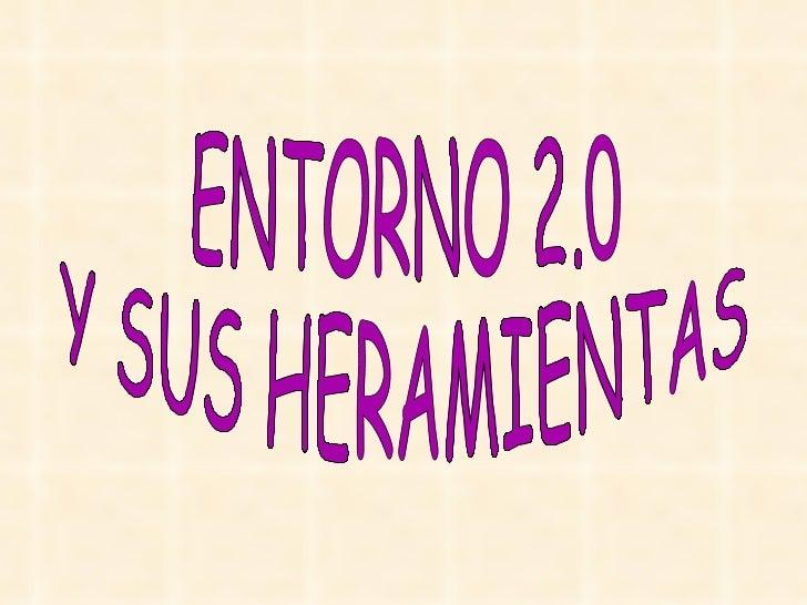 ENTORNO 2.0  Y SUS HERAMIENTAS