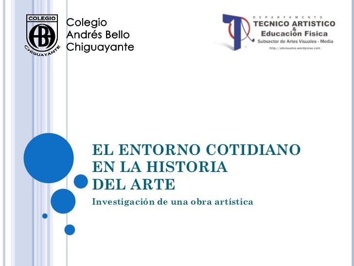 EL ENTORNO COTIDIANO EN LA HISTORIA DEL ARTE Investigación de una obra artística