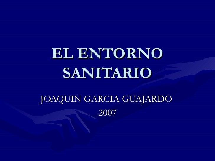 EL ENTORNO SANITARIO JOAQUIN GARCIA GUAJARDO  2007