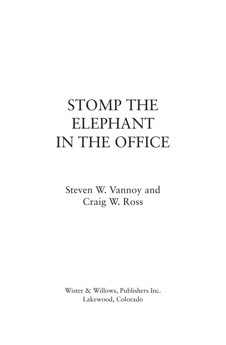 STOMP THE   ELEPHANTIN THE OFFICE Steven W. Vannoy and     Craig W. Ross Wister & Willows, Publishers Inc.       Lakewood,...